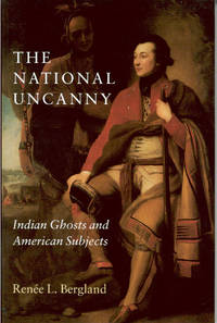 THE NATIONAL UNCANNY. Indian Ghosts And American Subjects.