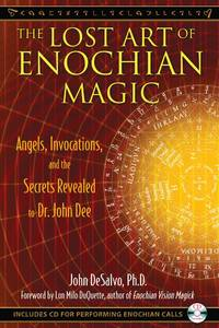 LOST ART OF ENOCHIAN MAGIC: Angels, Invocations & The Secrets Revealed To Dr. John Dee (includes audio CD)