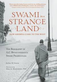 Swami in a Strange Land: How Krishna Came to the West The Life of A.C. Bhaktivedanta Swami Prabhupada