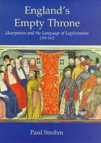 ENGLAND'S EMPTY THRONE: USURPATION AND THE LANGUAGE OF LEGITIMATION, 1399-1422