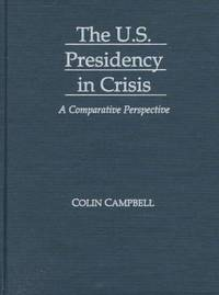 THE U.S. PRESIDENCY IN CRISIS: A COMPARATIVE PERSPECTIVE
