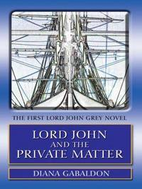 image of Lord John and the Private Matter: A Lord John Grey Novel
