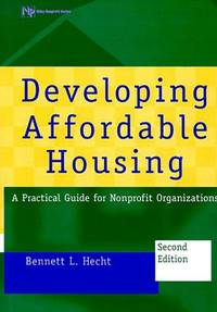 Developing Affordable Housing: A Practical Guide for Nonprofit Organizations Second Edition