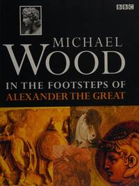image of In the Footsteps of Alexander the Great: Accompanies the Major BBC Television Series