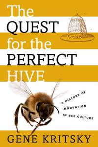 The Quest for the Perfect Hive a History of Innovation in Bee Culture