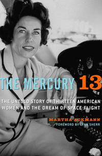 The Mercury 13 - The Untold Story of Thirteen American Women and the Dream of Space Flight