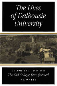 The Lives of Dalhousie University : Volume Two,1925-1980: The Old College Transformed by P.B.Waite - First Edition First Printing - 1998 - from Mulberry Books and Biblio.com