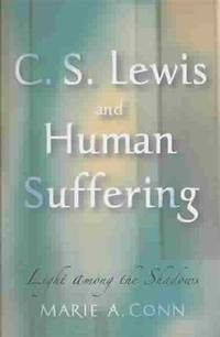 C.S. Lewis And Human Suffering : Light Among The Shadows