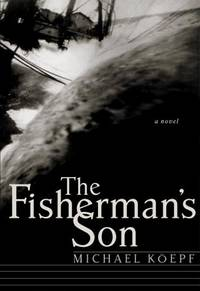 The Fisherman's Son: *Signed* by  Michael Koepf - Signed First Edition - 1998 - from skylarkerbooks and Biblio.com