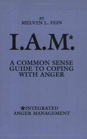 I. A. M. : A Common Sense Guide to Coping with Anger