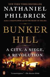 Bunker Hill a City, a Siege, a Revolution