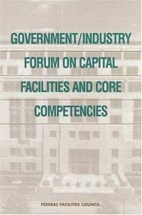 Government/Industry Forum on Capital Facilities and Core Competencies: Summary Report