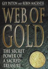 Web of Gold: The Secret History of Sacred Treasures by  Robin Mackness Guy Patton - Hardcover - from Better World Books Ltd and Biblio.com
