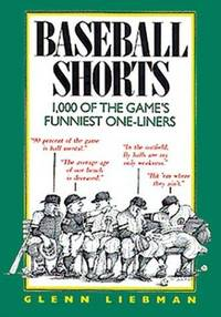 Baseball Shorts: 1,000 Of the Game's Funniest One-Liners