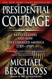 Presidential Courage Brave Leaders and How They Changed America 1789-1989