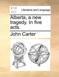 image of Alberta, a new tragedy. In five acts
