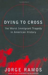 Dying To Cross. The Worst Immigrant Tragedy in American History