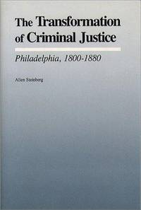 The Transformation of Criminal Justice: Philadelphia, 1800-1880 (Studies  in Legal History)