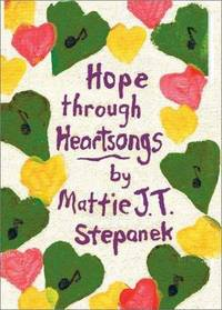 Hope Through Heartsongs by Mattie J. T. Stepanek - Hardcover - 2002-04-03 - from Browsers' Bookstore and Biblio.com