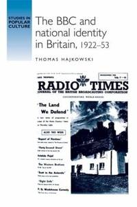 The BBC and National Identity in Britain, 1922-53 (Studies in Popular Culture)