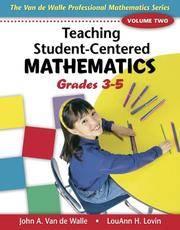 Teaching Student-Centered Mathematics; Grades 3-5 Volume Two (Publisher series: Van de Walle Professional Mathematics Series.)