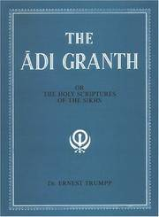 The Adi Granth: or the Holy Scriptures of the Sikhs; translated from the original Gurumukhi with introductory essays