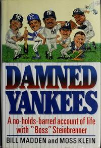 Damned Yankees: A No-Holds-Barred Account of Life With Boss Steinbrenner Bill Madden; Moss Klein...