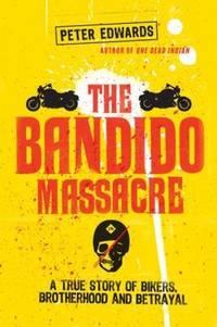 The Bandido Massacre,  A True Story of Bikers, Brotherhood and Betrayal