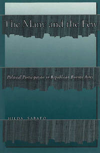 The Many and the Few: Political Participation in Republican Buenos Aires by  Hilda Sabato - Paperback - 2001 - from Kadriin Blackwell and Biblio.com