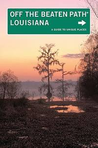 Louisiana Off the Beaten Path®: A Guide to Unique Places, Ninth Edition