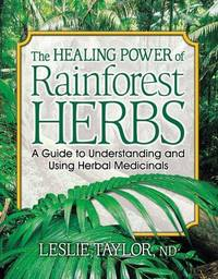 Healing Power of Rainforest Herbs : A Guide to Understanding and Using Herbal Medicinals