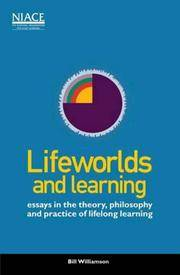 Lifeworlds and Learning - Essays in the Theory, Philosophy and Practice of Lifelong Learning