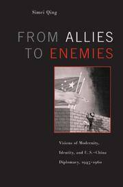 From Allies to Enemies: Visions of Modernity, Identity, And U.S-China Diplomacy, 1945-1960 by  Simei Qing - Hardcover - 2007 - from Judd Books (SKU: e35270)