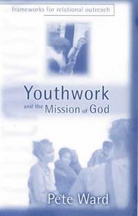 Youthwork & the Mission of God: Frameworks for Relational Outreach