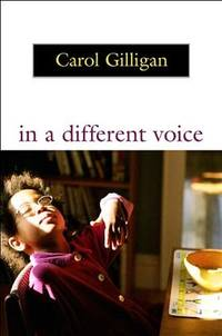 In a Different Voice: Psychological Theory and Women\'s Development
