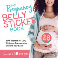 The Pregnancy Belly Sticker Book: Includes Stickers for Mom, Dad, Siblings, Grandparents, and the...
