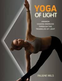 YOGA OF LIGHT: Awaken Chakra Energies Through The Triangles Of Light