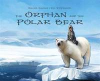 The Orphan and the Polar Bear by  Sakiasi Qaunaq - Hardcover - from Good Deals On Used Books (SKU: 00008350981)
