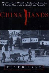 China Hands.  The Adventures and Ordeals of the American Journalists Who Joined Forces with the...