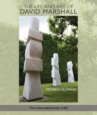 The Life and Art of David Marshall (The Unheralded Artists of BC Series)