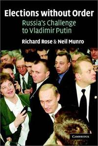 Elections Without Order: Russia's Challenge to Vladimir Putin by  Neil  Richard;Munro - Paperback - 2002 - from Kadriin Blackwell and Biblio.com