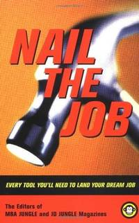 Nail the Job: Every Tool You'll Need to Land Your Dream Job and Master Your Career