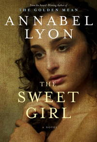 The Sweet Girl by  Annbel Lyon - 1st Can Ed - 2012 - from KALAMOS BOOKS and Biblio.com