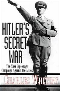 Hitler's Secret War: The Nazi Espionage Campaign Against the Allies by  Charles Whiting - Hardcover - 2000 - from Jay W. Nelson, Bookseller (SKU: 042037)