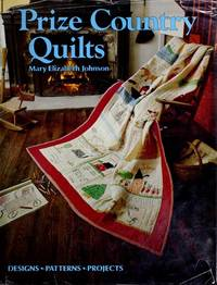 Prize Country Quilts: Designs, Patterns, Projects