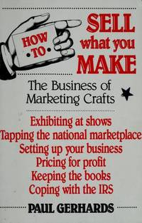 How to Sell What You Make : The Business of Marketing Crafts