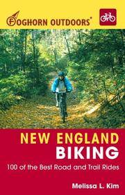 Foghorn Outdoors New England Biking 100 of the Best Road and Trail Rides (Foghorn Outdoors)