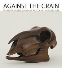 Against the Grain: Wood in Contemporary Art, Craft, and Design
