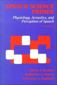 Speech Science Primer: Physiology, Acoustics, and Perception of Speech