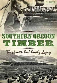 Southern Oregon Timber: The Kenneth Ford Family Legacy